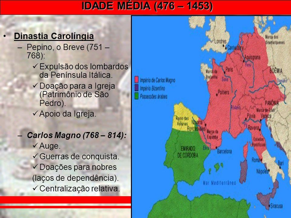 IDADE MÉDIA (476 – 1453) Prof. José Augusto Fiorin Dinastia Carolíngia –Pepino, o Breve (751 – 768): Expulsão dos lombardos da Península Itálica. Doaç