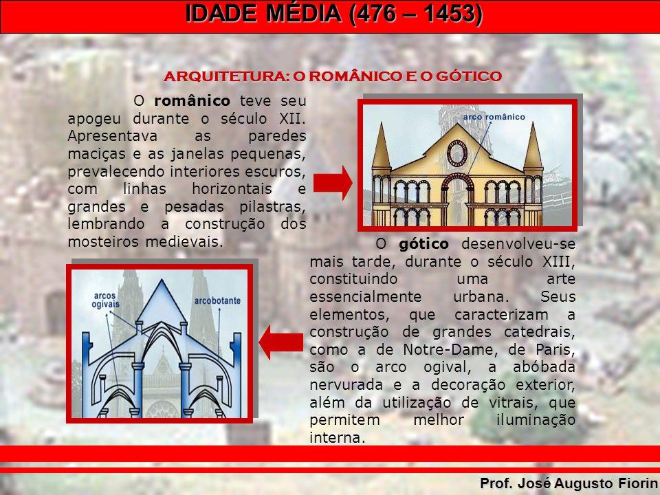 IDADE MÉDIA (476 – 1453) Prof. José Augusto Fiorin ARQUITETURA: O ROMÂNICO E O GÓTICOARQUITETURA: O ROMÂNICO E O GÓTICO O românico teve seu apogeu dur