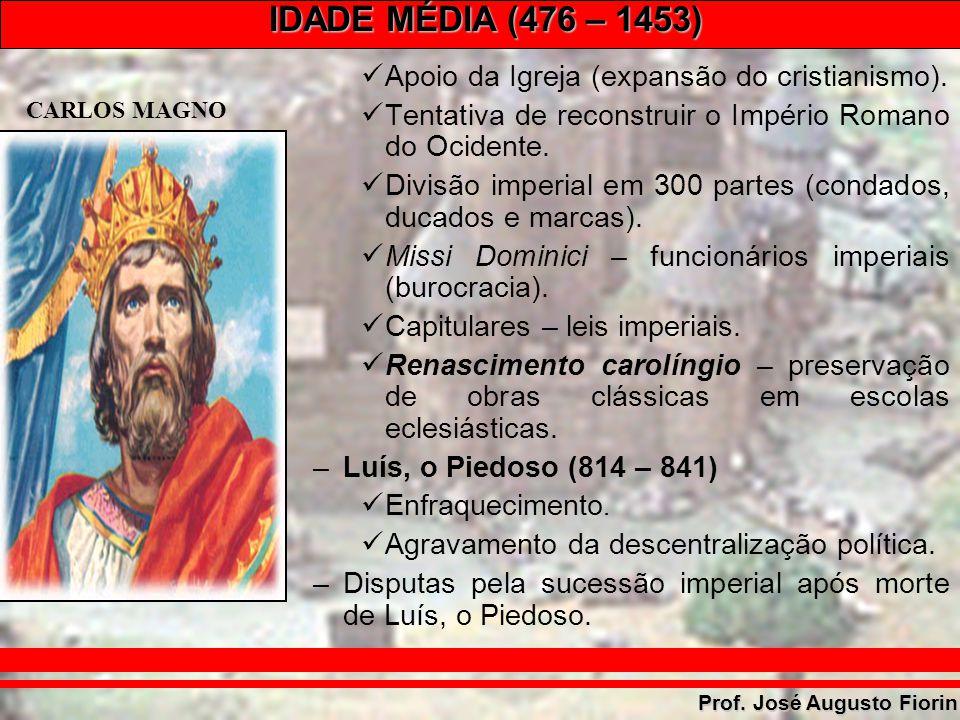 IDADE MÉDIA (476 – 1453) Prof. José Augusto Fiorin Apoio da Igreja (expansão do cristianismo). Tentativa de reconstruir o Império Romano do Ocidente.