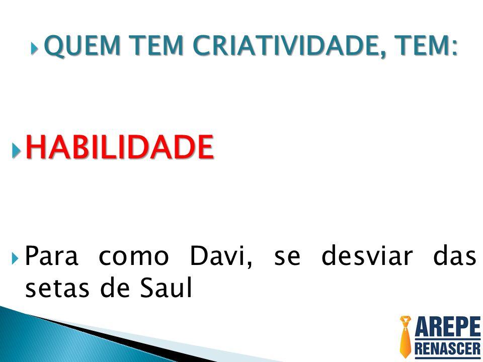  HABILIDADE  Para como Davi, se desviar das setas de Saul