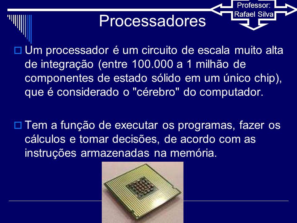 Professor: Rafael Silva Processadores  Os processadores são compostos de:  Unidades de execução;  Registradores;  Unidade lógico-aritmética;