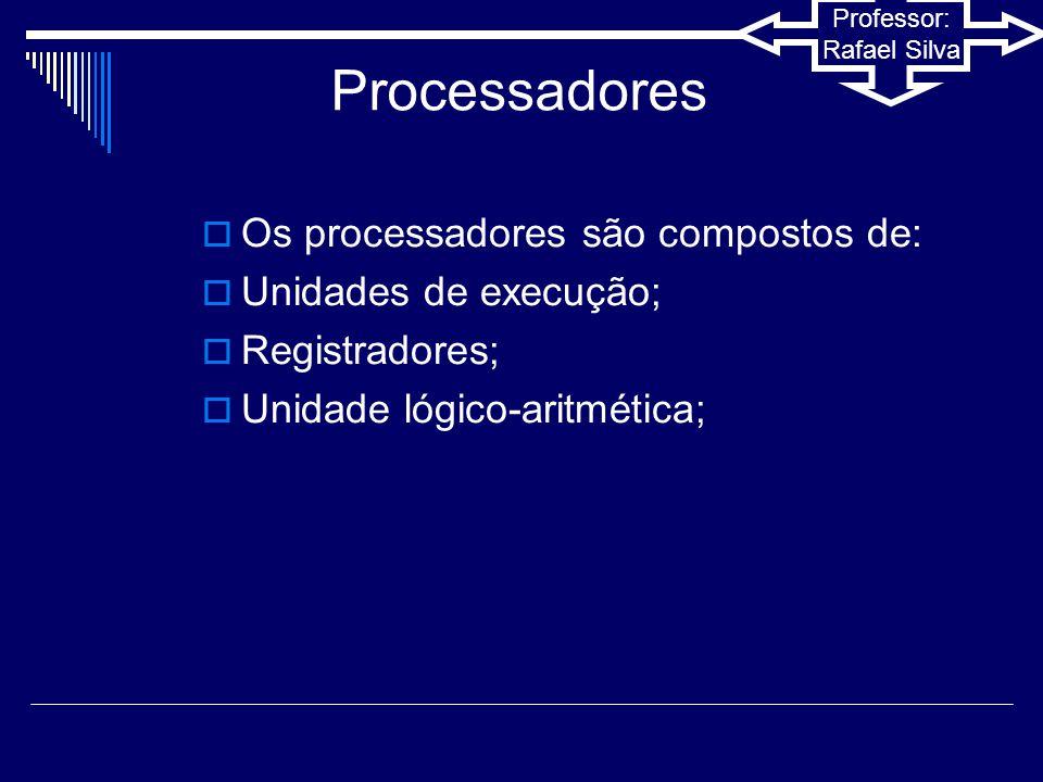 Professor: Rafael Silva Processadores O processador realiza as seguintes ações:  Busca de instruções: a CPU lê uma instrução da memória.