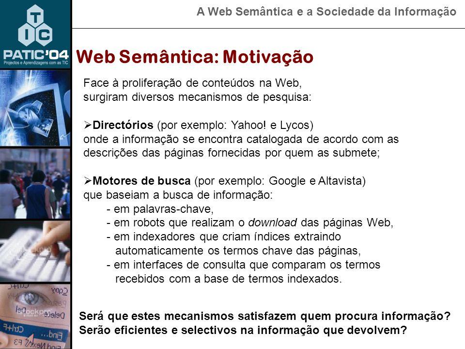 A Web Semântica e a Sociedade da Informação Web Semântica: Motivação Face à proliferação de conteúdos na Web, surgiram diversos mecanismos de pesquisa:  Directórios (por exemplo: Yahoo.