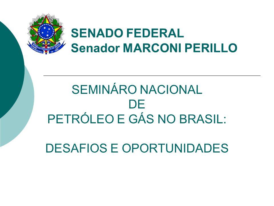 SEMINÁRO NACIONAL DE PETRÓLEO E GÁS NO BRASIL: DESAFIOS E OPORTUNIDADES SENADO FEDERAL Senador MARCONI PERILLO
