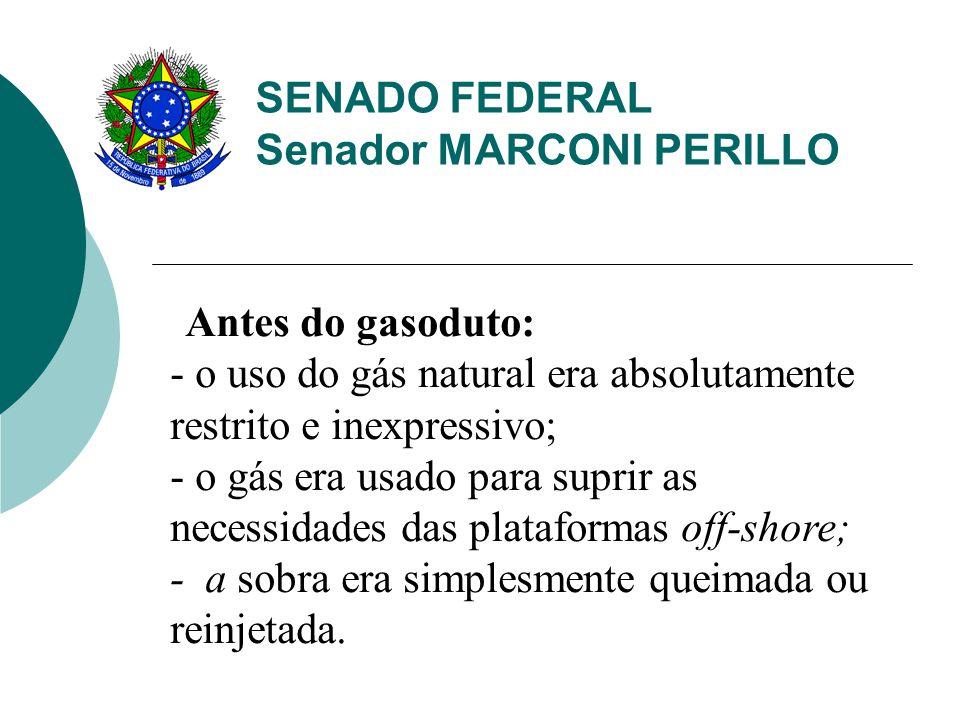SENADO FEDERAL Senador MARCONI PERILLO Antes do gasoduto: - o uso do gás natural era absolutamente restrito e inexpressivo; - o gás era usado para suprir as necessidades das plataformas off-shore; - a sobra era simplesmente queimada ou reinjetada.