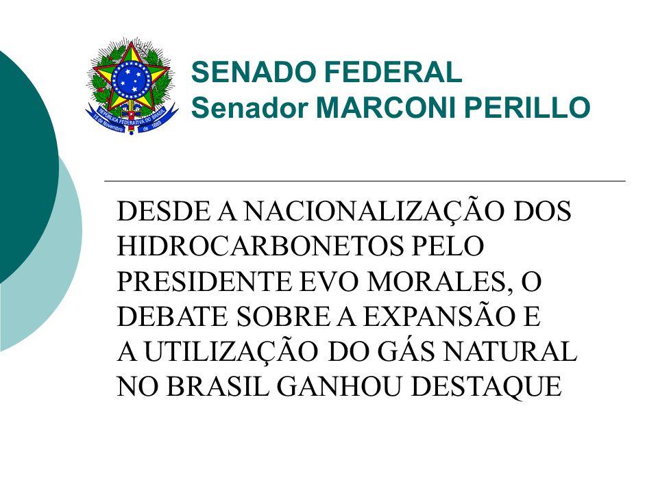SENADO FEDERAL Senador MARCONI PERILLO DESDE A NACIONALIZAÇÃO DOS HIDROCARBONETOS PELO PRESIDENTE EVO MORALES, O DEBATE SOBRE A EXPANSÃO E A UTILIZAÇÃO DO GÁS NATURAL NO BRASIL GANHOU DESTAQUE