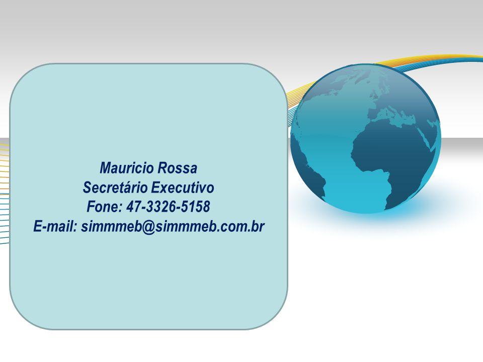 Mauricio Rossa Secretário Executivo Fone: 47-3326-5158 E-mail: simmmeb@simmmeb.com.br