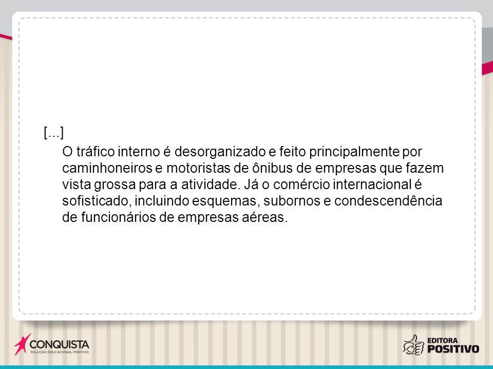 [...] O tráfico interno é desorganizado e feito principalmente por caminhoneiros e motoristas de ônibus de empresas que fazem vista grossa para a atividade.