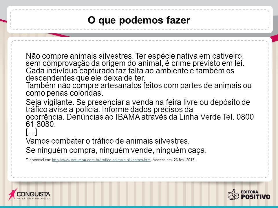 O que podemos fazer Não compre animais silvestres. Ter espécie nativa em cativeiro, sem comprovação da origem do animal, é crime previsto em lei. Cada