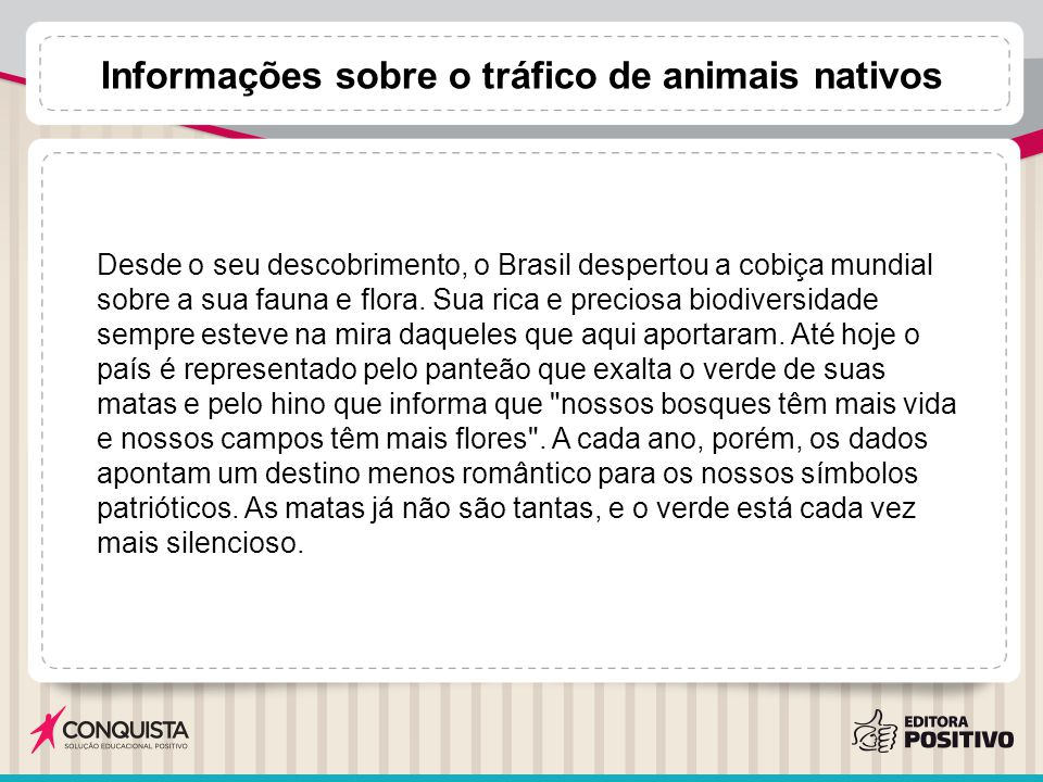 Desde o seu descobrimento, o Brasil despertou a cobiça mundial sobre a sua fauna e flora.