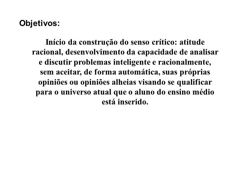 Objetivos: Início da construção do senso crítico: atitude racional, desenvolvimento da capacidade de analisar e discutir problemas inteligente e racio