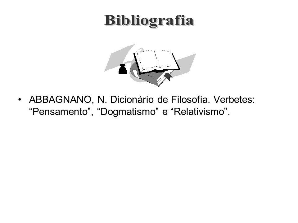 """ABBAGNANO, N. Dicionário de Filosofia. Verbetes: """"Pensamento"""", """"Dogmatismo"""" e """"Relativismo""""."""