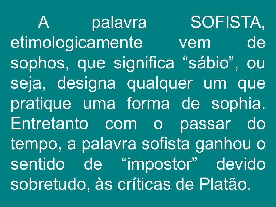 """A palavra SOFISTA, etimologicamente vem de sophos, que significa """"sábio"""", ou seja, designa qualquer um que pratique uma forma de sophia. Entretanto co"""