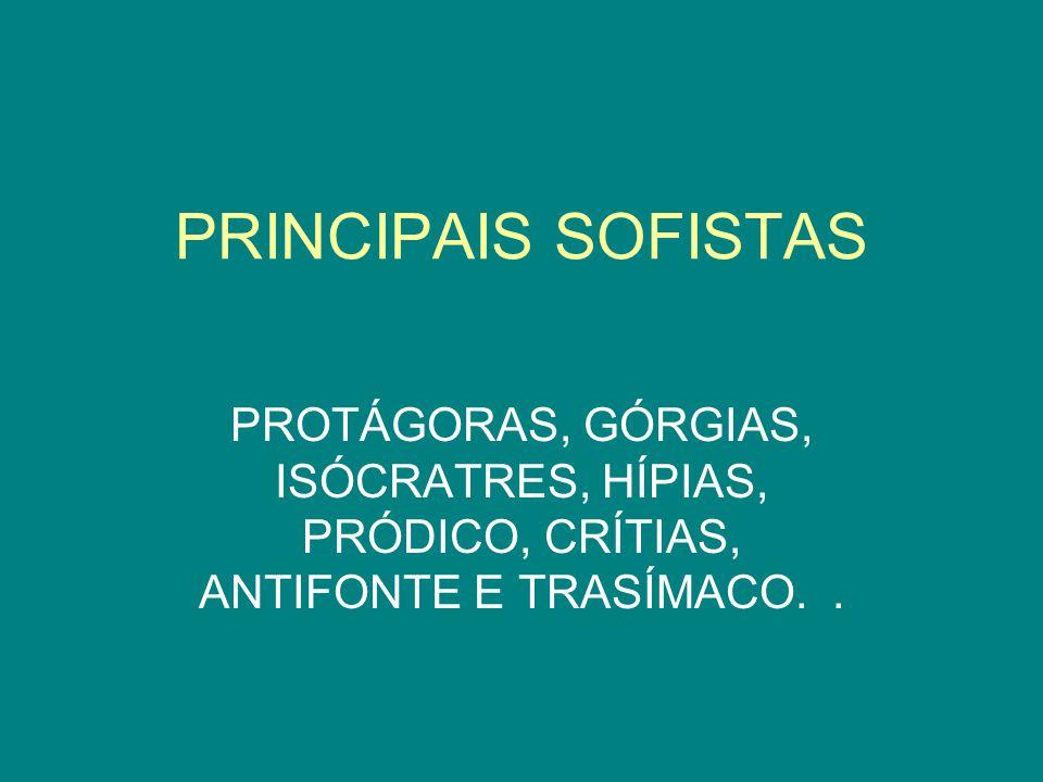 PROTÁGORAS de Abdera (487-420 a.C.) Protágoras é considerado o primeiro e um dos mais importantes sofistas.