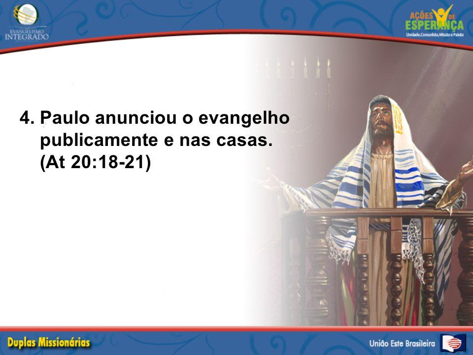 4. Paulo anunciou o evangelho publicamente e nas casas. (At 20:18-21)