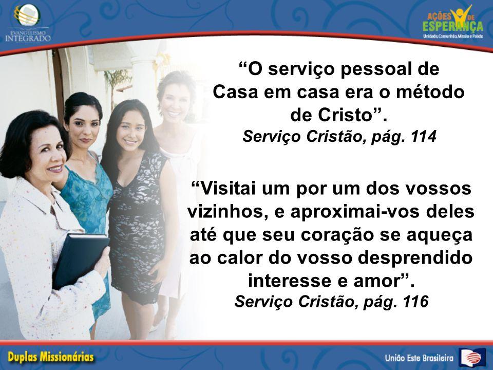 """""""O serviço pessoal de Casa em casa era o método de Cristo"""". Serviço Cristão, pág. 114 """"Visitai um por um dos vossos vizinhos, e aproximai-vos deles at"""