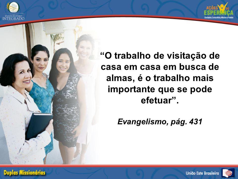 """""""O trabalho de visitação de casa em casa em busca de almas, é o trabalho mais importante que se pode efetuar"""". Evangelismo, pág. 431"""