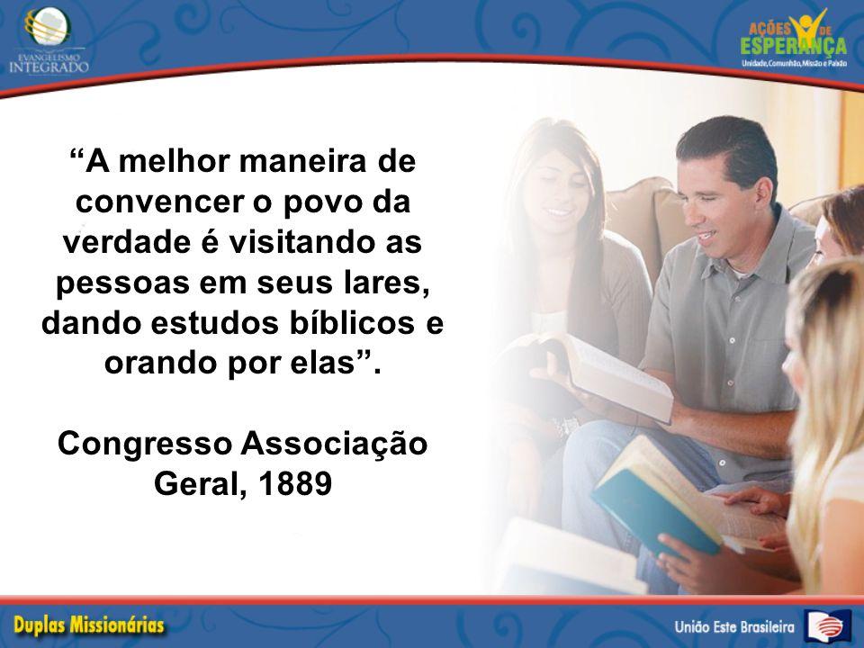 """""""A melhor maneira de convencer o povo da verdade é visitando as pessoas em seus lares, dando estudos bíblicos e orando por elas"""". Congresso Associação"""
