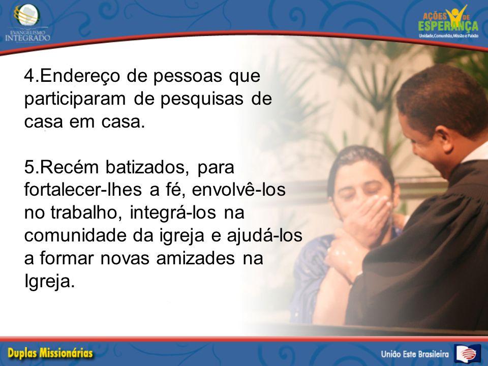 4.Endereço de pessoas que participaram de pesquisas de casa em casa. 5.Recém batizados, para fortalecer-lhes a fé, envolvê-los no trabalho, integrá-lo