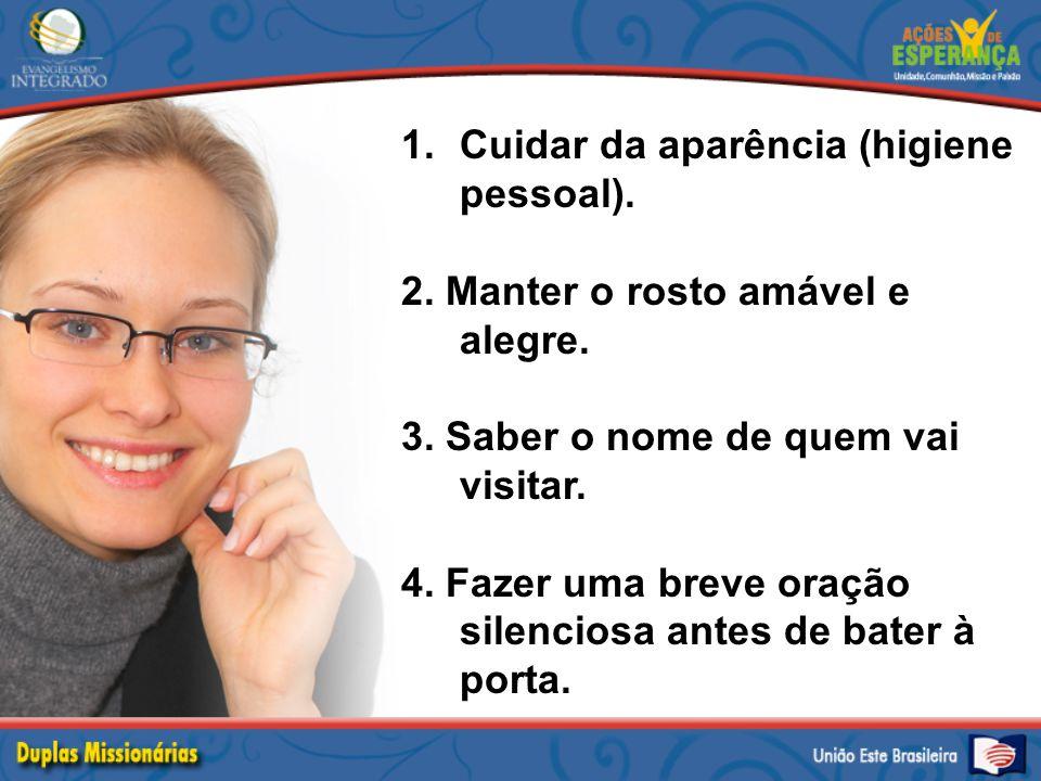 1.Cuidar da aparência (higiene pessoal). 2. Manter o rosto amável e alegre. 3. Saber o nome de quem vai visitar. 4. Fazer uma breve oração silenciosa