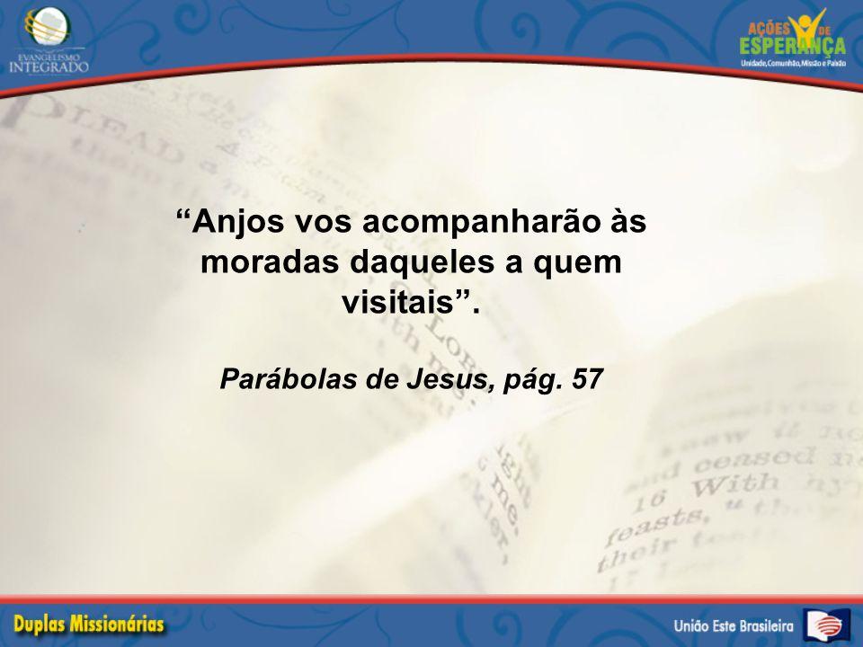 """""""Anjos vos acompanharão às moradas daqueles a quem visitais"""". Parábolas de Jesus, pág. 57"""