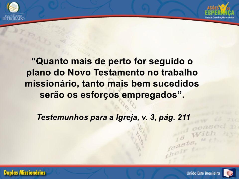 """""""Quanto mais de perto for seguido o plano do Novo Testamento no trabalho missionário, tanto mais bem sucedidos serão os esforços empregados"""". Testemun"""