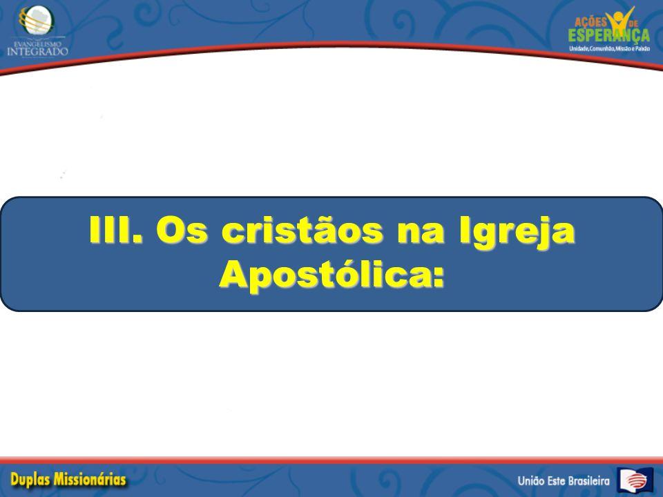 III. Os cristãos na Igreja Apostólica: