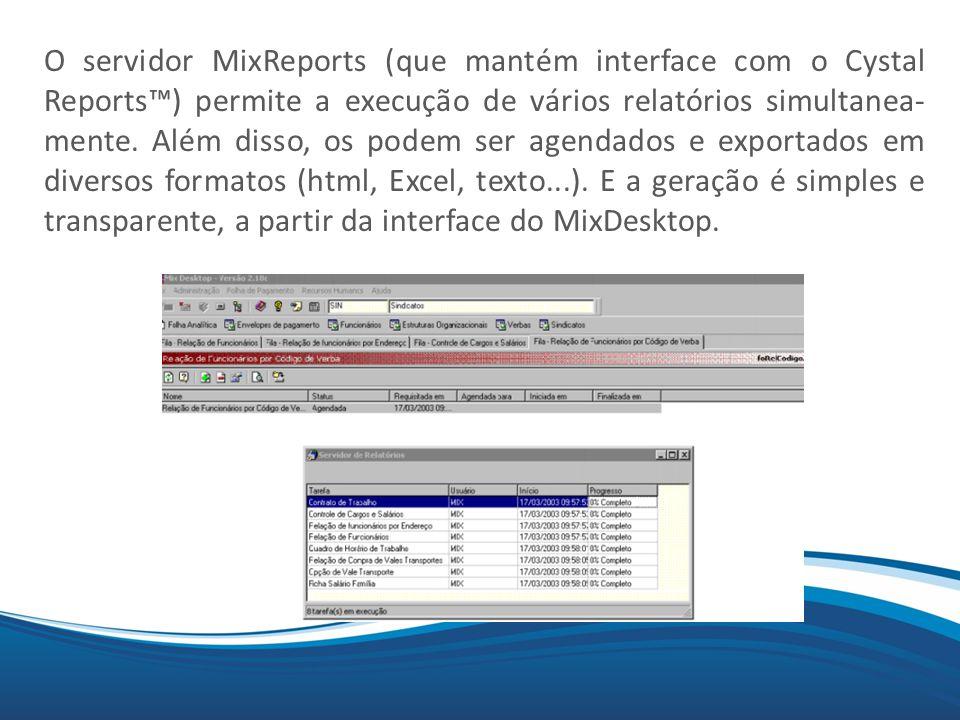 Mix O servidor MixReports (que mantém interface com o Cystal Reports™) permite a execução de vários relatórios simultanea- mente. Além disso, os podem