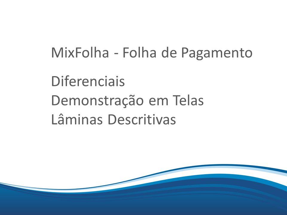 Mix.... MixFolha - Folha de Pagamento Diferenciais Demonstração em Telas Lâminas Descritivas