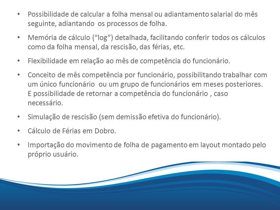 """Mix Possibilidade de calcular a folha mensal ou adiantamento salarial do mês seguinte, adiantando os processos de folha. Memória de cálculo (""""log"""") de"""