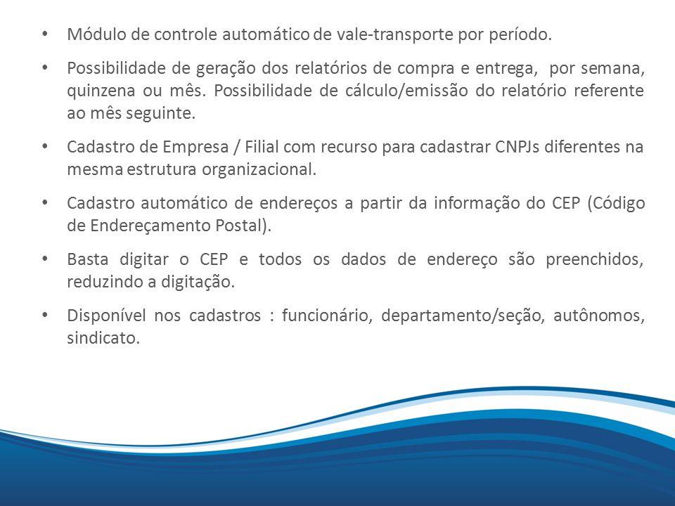 Mix Módulo de controle automático de vale-transporte por período. Possibilidade de geração dos relatórios de compra e entrega, por semana, quinzena ou