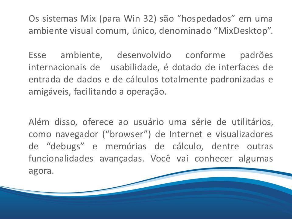 """Mix.... Os sistemas Mix (para Win 32) são """"hospedados"""" em uma ambiente visual comum, único, denominado """"MixDesktop"""". Esse ambiente, desenvolvido confo"""