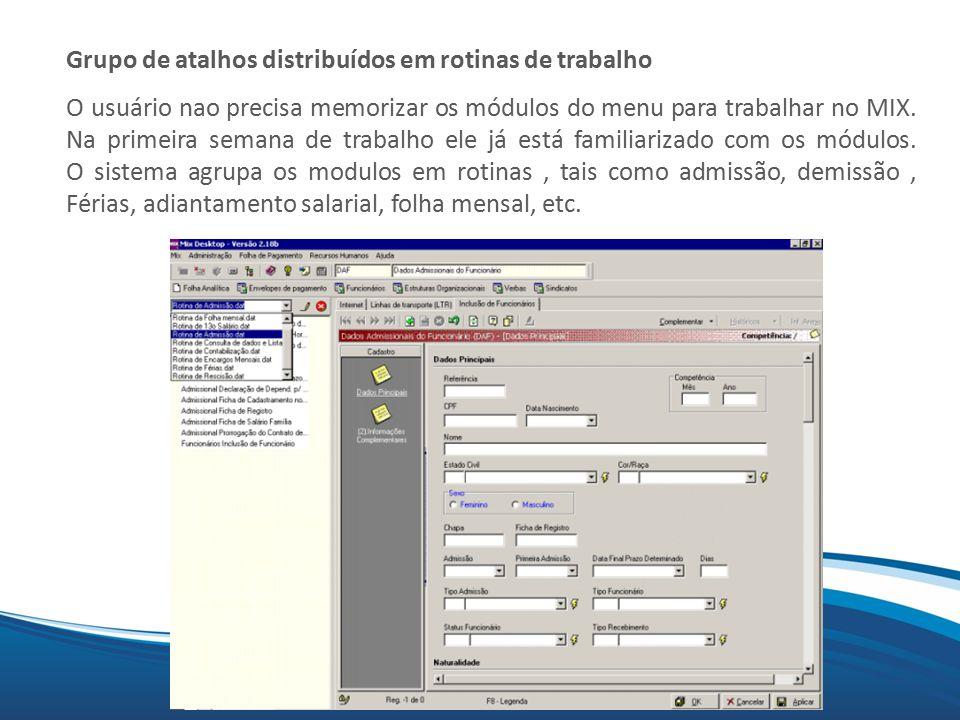 Mix Grupo de atalhos distribuídos em rotinas de trabalho O usuário nao precisa memorizar os módulos do menu para trabalhar no MIX. Na primeira semana