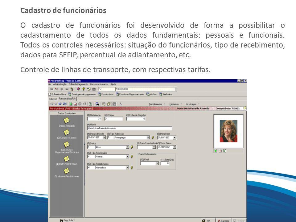 Mix Cadastro de funcionários O cadastro de funcionários foi desenvolvido de forma a possibilitar o cadastramento de todos os dados fundamentais: pesso