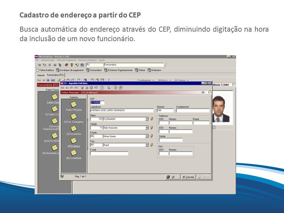 Mix Cadastro de endereço a partir do CEP Busca automática do endereço através do CEP, diminuindo digitação na hora da inclusão de um novo funcionário.