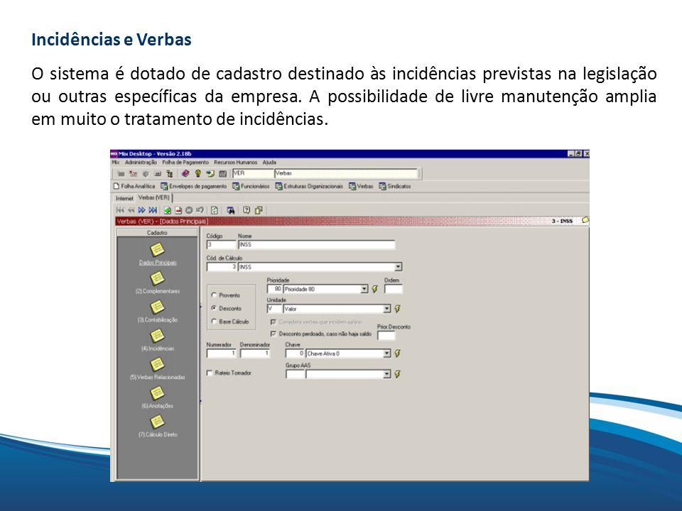 Mix Incidências e Verbas O sistema é dotado de cadastro destinado às incidências previstas na legislação ou outras específicas da empresa.