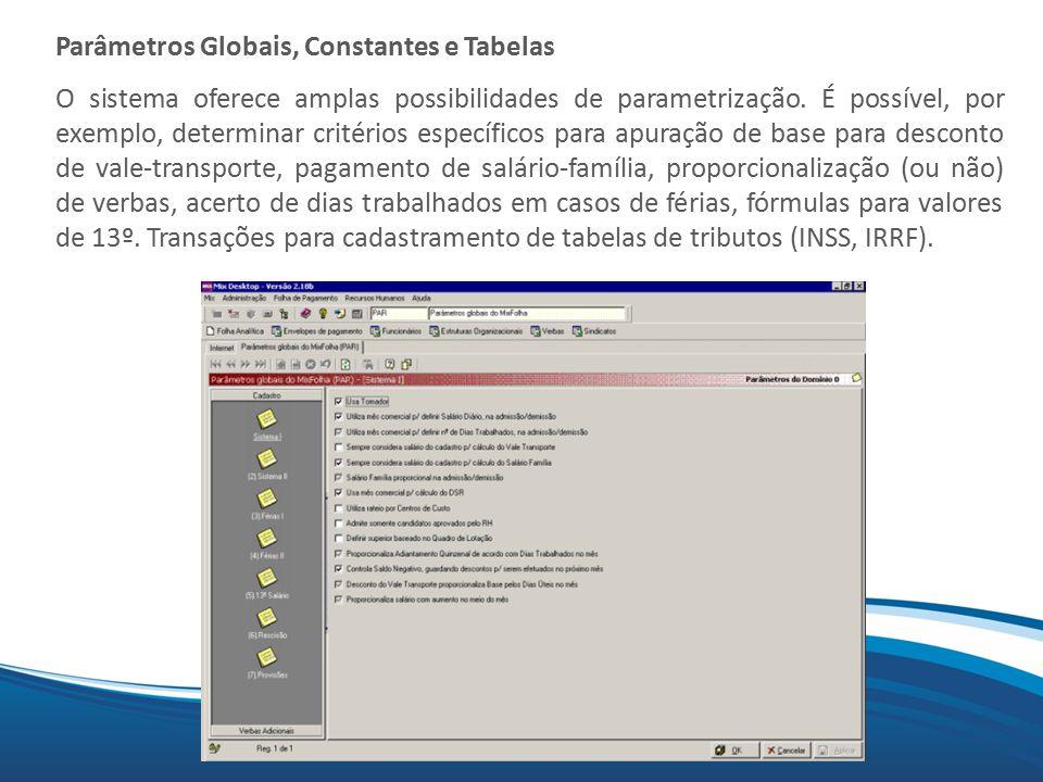 Mix Parâmetros Globais, Constantes e Tabelas O sistema oferece amplas possibilidades de parametrização. É possível, por exemplo, determinar critérios