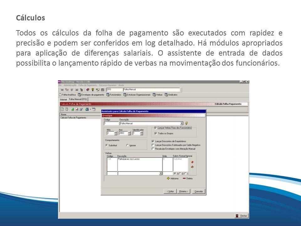 Mix Cálculos Todos os cálculos da folha de pagamento são executados com rapidez e precisão e podem ser conferidos em log detalhado.