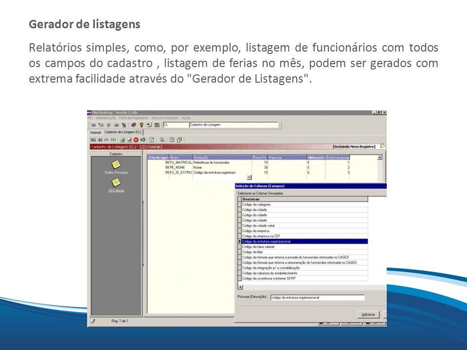 Mix Gerador de listagens Relatórios simples, como, por exemplo, listagem de funcionários com todos os campos do cadastro, listagem de ferias no mês, podem ser gerados com extrema facilidade através do Gerador de Listagens .
