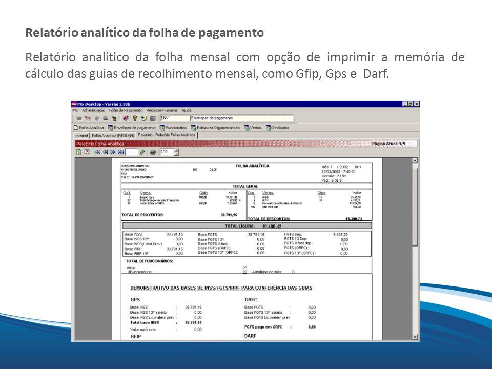 Mix Relatório analítico da folha de pagamento Relatório analitico da folha mensal com opção de imprimir a memória de cálculo das guias de recolhimento mensal, como Gfip, Gps e Darf.