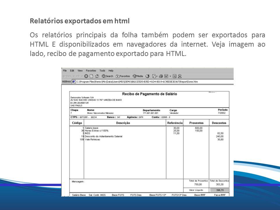 Mix Relatórios exportados em html Os relatórios principais da folha também podem ser exportados para HTML E disponibilizados em navegadores da interne