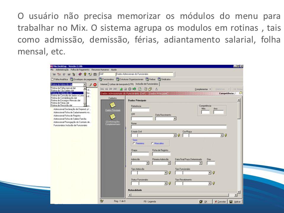 Mix O usuário não precisa memorizar os módulos do menu para trabalhar no Mix. O sistema agrupa os modulos em rotinas, tais como admissão, demissão, fé