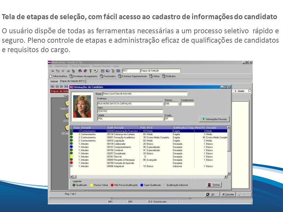 Mix Tela de etapas de seleção, com fácil acesso ao cadastro de informações do candidato O usuário dispõe de todas as ferramentas necessárias a um processo seletivo rápido e seguro.