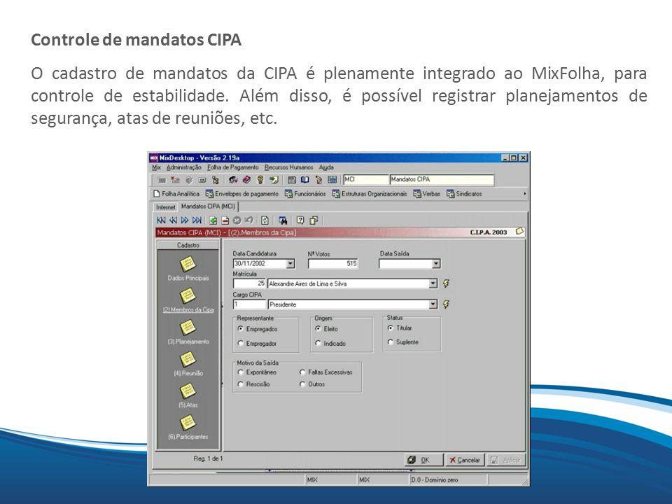Mix Controle de mandatos CIPA O cadastro de mandatos da CIPA é plenamente integrado ao MixFolha, para controle de estabilidade. Além disso, é possível