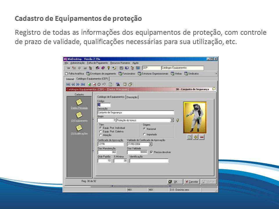 Mix Cadastro de Equipamentos de proteção Registro de todas as informações dos equipamentos de proteção, com controle de prazo de validade, qualificações necessárias para sua utilização, etc.