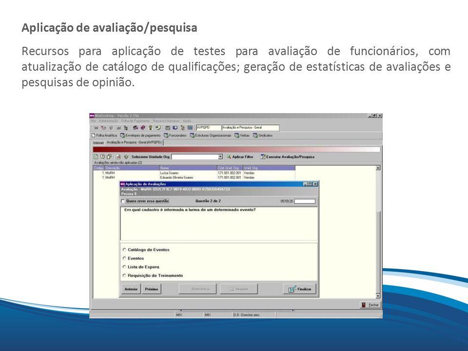 Mix Aplicação de avaliação/pesquisa Recursos para aplicação de testes para avaliação de funcionários, com atualização de catálogo de qualificações; geração de estatísticas de avaliações e pesquisas de opinião.