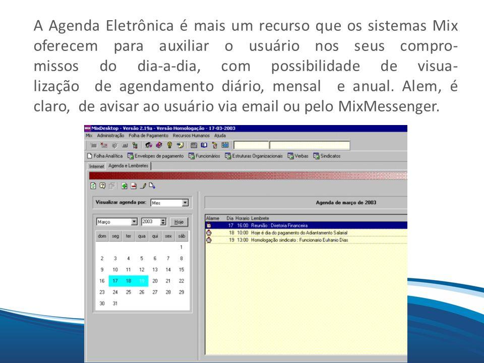 Mix A Agenda Eletrônica é mais um recurso que os sistemas Mix oferecem para auxiliar o usuário nos seus compro- missos do dia-a-dia, com possibilidade de visua- lização de agendamento diário, mensal e anual.