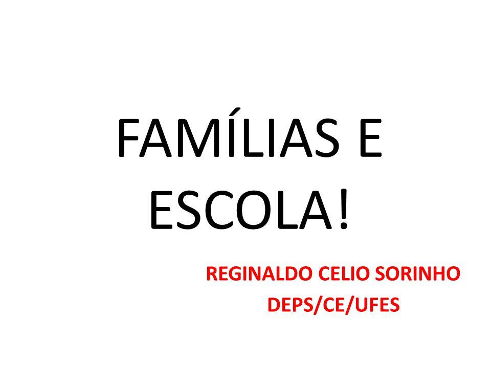 FAMÍLIAS E ESCOLA! REGINALDO CELIO SORINHO DEPS/CE/UFES