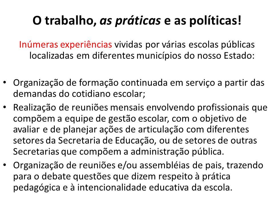 O trabalho, as práticas e as políticas! Inúmeras experiências vividas por várias escolas públicas localizadas em diferentes municípios do nosso Estado