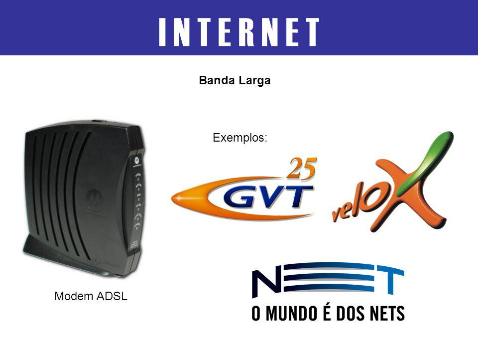 I N T E R N E T Banda Larga Modem ADSL Exemplos: